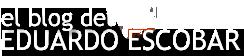 El blog de Eduardo Escobar Martínez